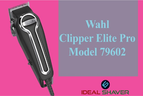 Wahl Clipper Elite Pro- Model 79602 best hair Clippers