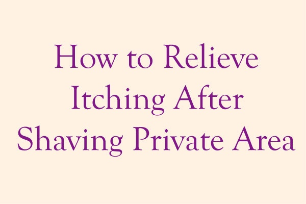 How to Relieve Itching After Shaving Private Area