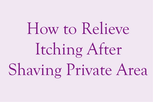HOW TO RELIEVE ITCHING AFTER SHAVING PRIVATE AREA 2020