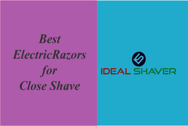 Best Electric Razors for Close Shave