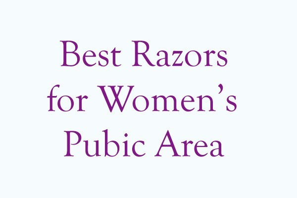 Best Razors for Women's Pubic Area
