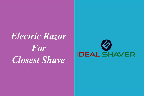 electric razor for closest shave
