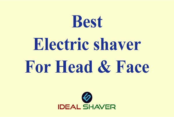 Best Electric shaver For Head & Face