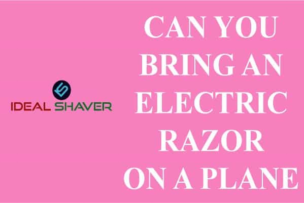 CAN YOU BRING AN ELECTRIC RAZOR ON A PLANE