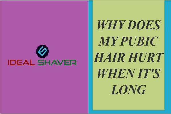 pubic hair hurt when its long