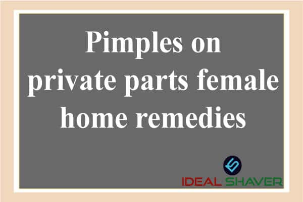 Pimples on private parts female home remedies